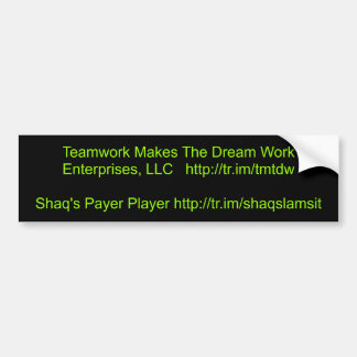Teamwork Makes The Dream Work Enterprises, LLC ... Bumper Sticker