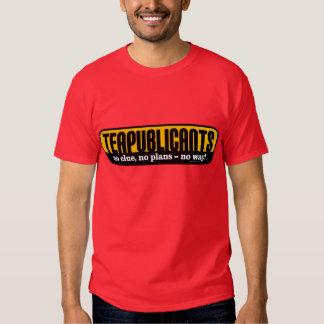 Teapublicants - no clue, no plans - no way! tee shirt