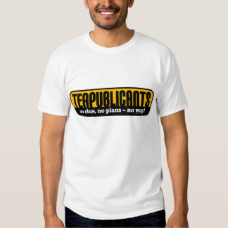 Teapublicants - no clue, no plans - no way! tee shirts