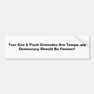 Tear Gas Temporary, Democracy Forever Bumper Sticker