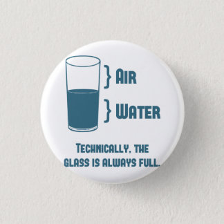 Technically The Glass Is Always Full 3 Cm Round Badge