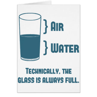 Technically The Glass Is Always Full Card