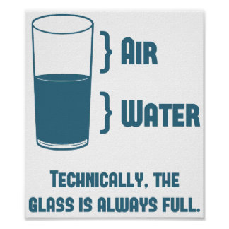 Technically The Glass Is Always Full Print