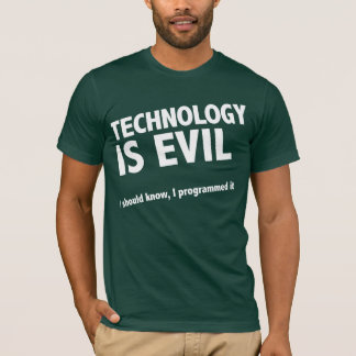 Technology is evil T-Shirt