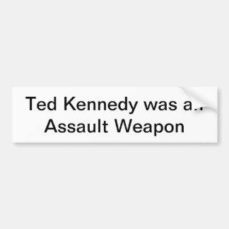 Ted Kennedy was an Assault Weapon Bumper Sticker