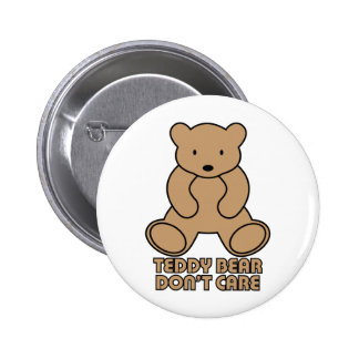 Teddy Bear Don't Care - Brown Pinback Button