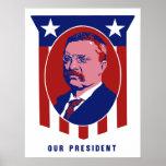 Teddy Roosevelt -- Our President Print