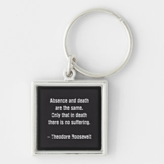 Teddy Roosevelt Quote - Absence And Death Silver-Colored Square Key Ring