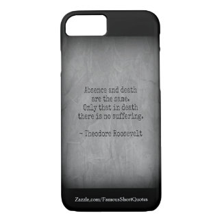 Teddy Roosevelt Quote - Absence & Death iPhone 7 Case