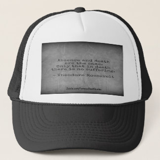 Teddy Roosevelt Quote - Absence & Death Trucker Hat
