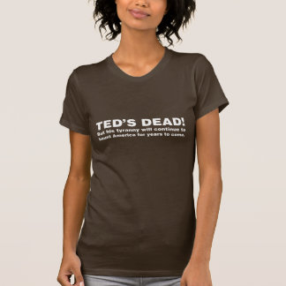 Ted's Dead! (Customizable) T-Shirt