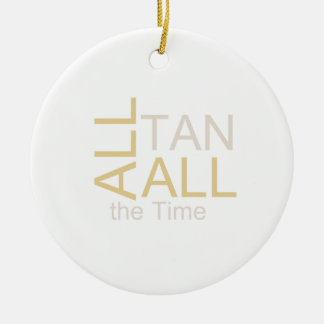 TEE All Tan All the Time Christmas Ornament