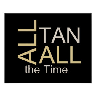 TEE All Tan All the Time Poster