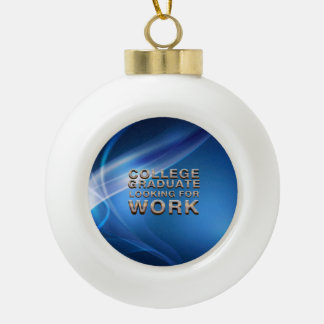 TEE College Grad Looking for Work Ceramic Ball Decoration