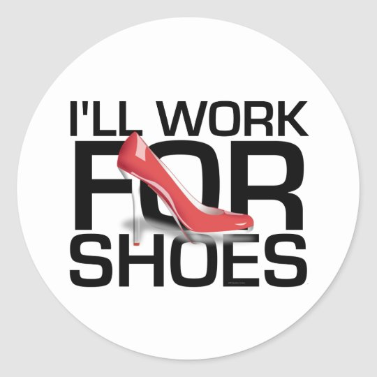 TEE I Work For Shoes Classic Round Sticker