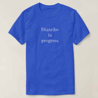 "Tee shirt ""Diatribe in progress"""