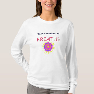 Tee Shirt with Saying, Take a moment to Breathe