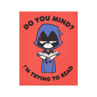 "Teen Titans Go! | Raven ""I'm Trying To Read"" Canvas Print"