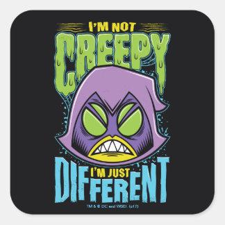 "Teen Titans Go! | Raven ""Not Creepy I'm Different"" Square Sticker"