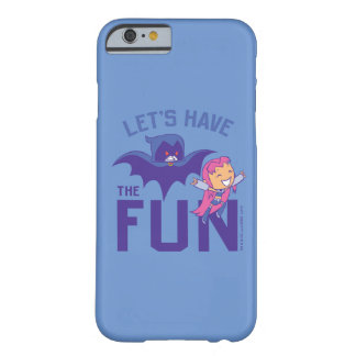 "Teen Titans Go! | Starfire & Raven ""Have The Fun"" Barely There iPhone 6 Case"