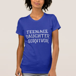 Teenage Daughter Survivor - Mother's Day Gift Tshirts
