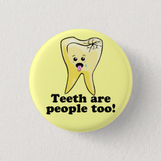 Teeth Are People Too! 3 Cm Round Badge