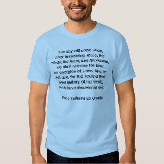 Teilhard de Chardin Quote Tee Shirts