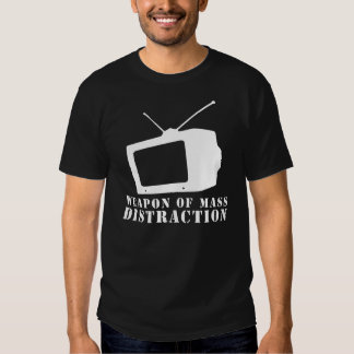 television weapon of mass distraction shirt