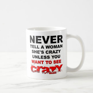 Tell a Woman She's Crazy Funny Mug
