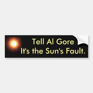Tell Al Gore it s the Sun s Fault Bumper Sticker