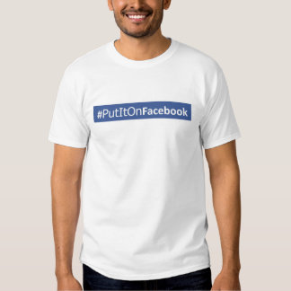 "Tell 'em to ""#Put It On Facebook"" T-shirt"