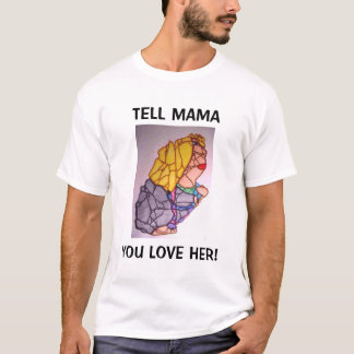TELL MAMA, YOU LOVE HER! T-Shirt