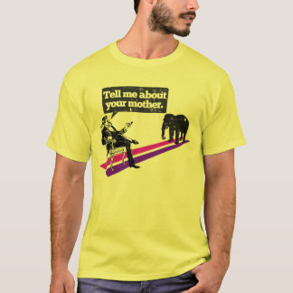 'Tell me about your mother' (Elephant in the room) T-Shirt