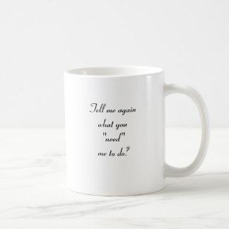 Tell me again what you need me to do coffee mugs