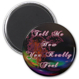 Tell Me How You Really Feel 6 Cm Round Magnet