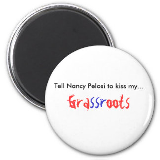Tell Nancy Pelosi to kiss my Grassroots Refrigerator Magnet