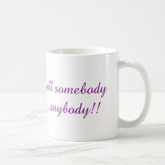 Tell Somebody Anybody! Coffee Mug