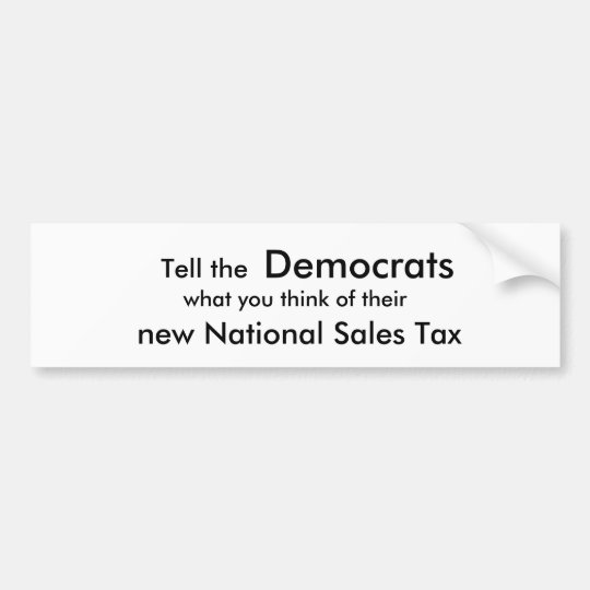 Tell the , Democrats, what you think of their ,... Bumper Sticker