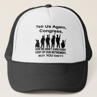 Tell Us How Congress Not Military Earned Retire $$ Trucker Hat