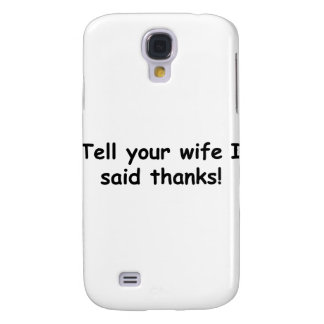 Tell Your Wife I Said Thanks Galaxy S4 Covers