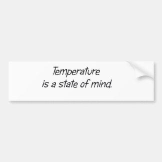 Temperature is a State of Mind Bumper Sticker