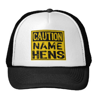Template Sign- Caution Hens (Add Own Name) Cap