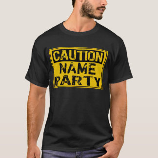 Template Sign - Caution Party (Add Own Name) T-Shirt