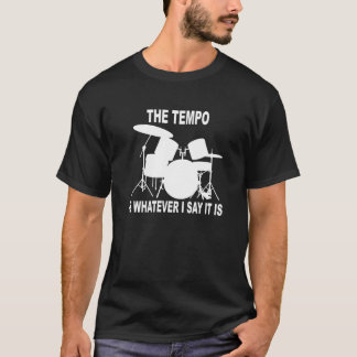 tempo is whatever I say T-shirt.png T-Shirt