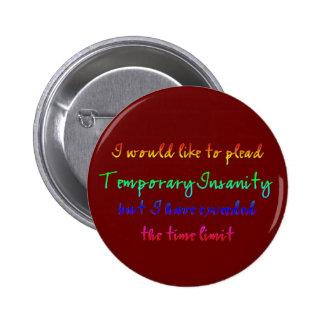 Temporary Insanity 6 Cm Round Badge