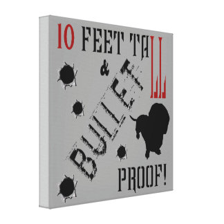 Ten Feet Tall and Bullet Proof! Canvas Print