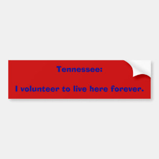 Tennessee I volunteer to live here forever Bumper Stickers