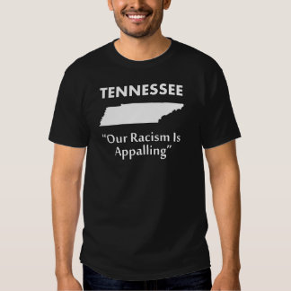 Tennessee - Our Racism is Appalling Shirt