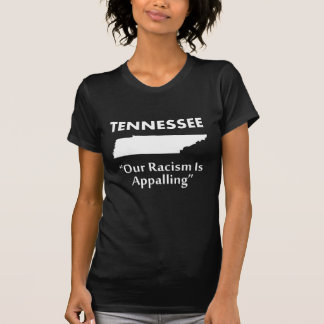 Tennessee - Our Racism is Appalling T-Shirt
