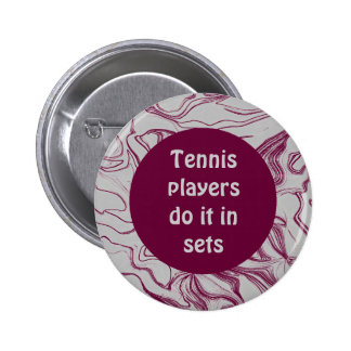 Tennis players do it in sets pinback buttons